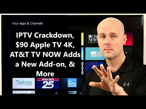 CCT - IPTV Crackdown, $90 Apple TV 4K, AT&T TV NOW Adds a New Add-on, & More