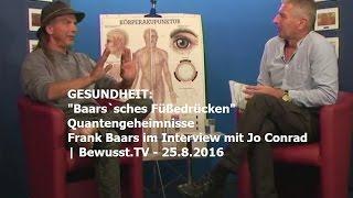 Baars`sches Füßedrücken - Quantengeheimnisse von Frank Baars| Bewusst.TV - 25.8.2016