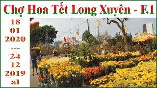 Chợ Hoa Tết Long Xuyên F.1 _ ( 18.01.2020 _ 24.12.2019 al ).