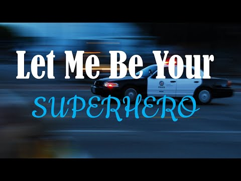 """Let Me Be Your SUPERHERO"" 