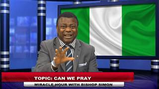CAN WE PRAY FOR OUR NATION Nigeria - Bishop Simon Iheanacho - Miracle Hour Live - 15/02/2019.