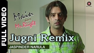 Jugni Remix Full Video | Main Aur Mr. Riight | Jaspinder Narula | Shenaz Treasury & Barun Sobti