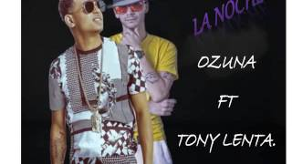 La noche - Ozuna Ft Tony Lenta