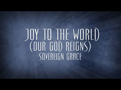 Joy To The World Our God Reigns  Sovereign Grace
