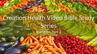 Creation Health Video Bible Study Series- Nutrition Bible Study Part 2