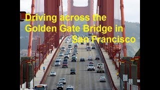 Driving across the Golden Gate Bridge in San Francisco