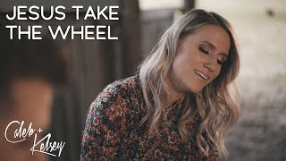 Jesus Take The Wheel | Caleb and Kelsey