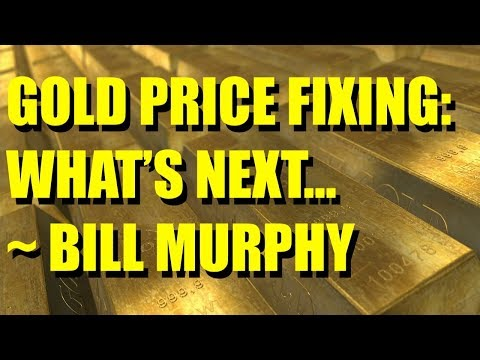Gold Price Fixing: What's Next | Bill Murphy