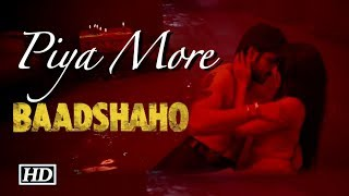 """Piya More"" SONG   Emraan- Sunny raises HOTNESS Quotient   Baadshaho"