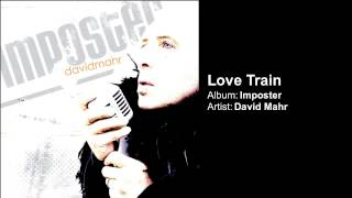 song: LOVE TRAIN album: IMPOSTER artist: DAVID MAHR