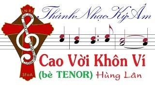 CAO VỜI KHÔN VÍ | bè Nam(Tenor) Hùng Lân [Thánh Nhạc Phụng Vụ] TnkaCVKVhlM