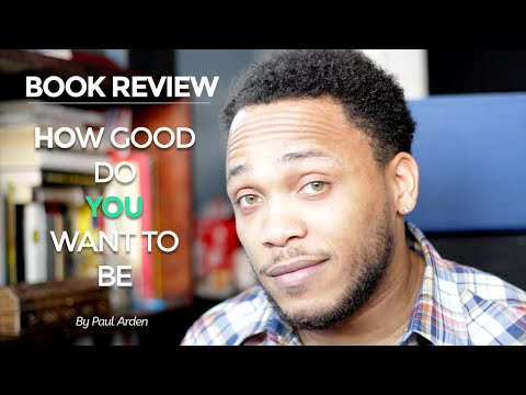 Book Review | How Good Do You Want To Be - Paul Arden