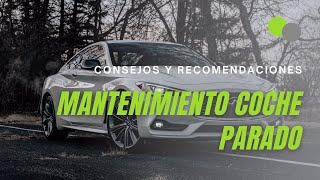 Mantenimiento de un coche que ha estado parado durante mucho tiempo