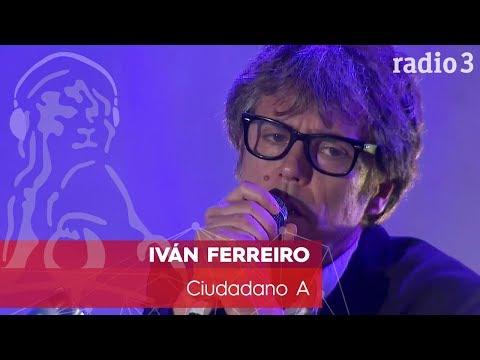 IVÁN FERREIRO - Ciudadano A | Concierto 40 años Constitución | Radio 3