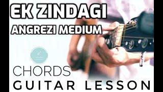 EK ZINDAGI CHORDS GUITAR LESSON  ANGREZI MEDIUM  Tanishkaa Sanghvi  Sachin-Jigar 