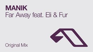 MANIK - Far Away feat. Eli & Fur