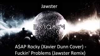 A$AP Rocky (Xavier Dunn Cover)- F**kin' Problems (Jawster Remix)