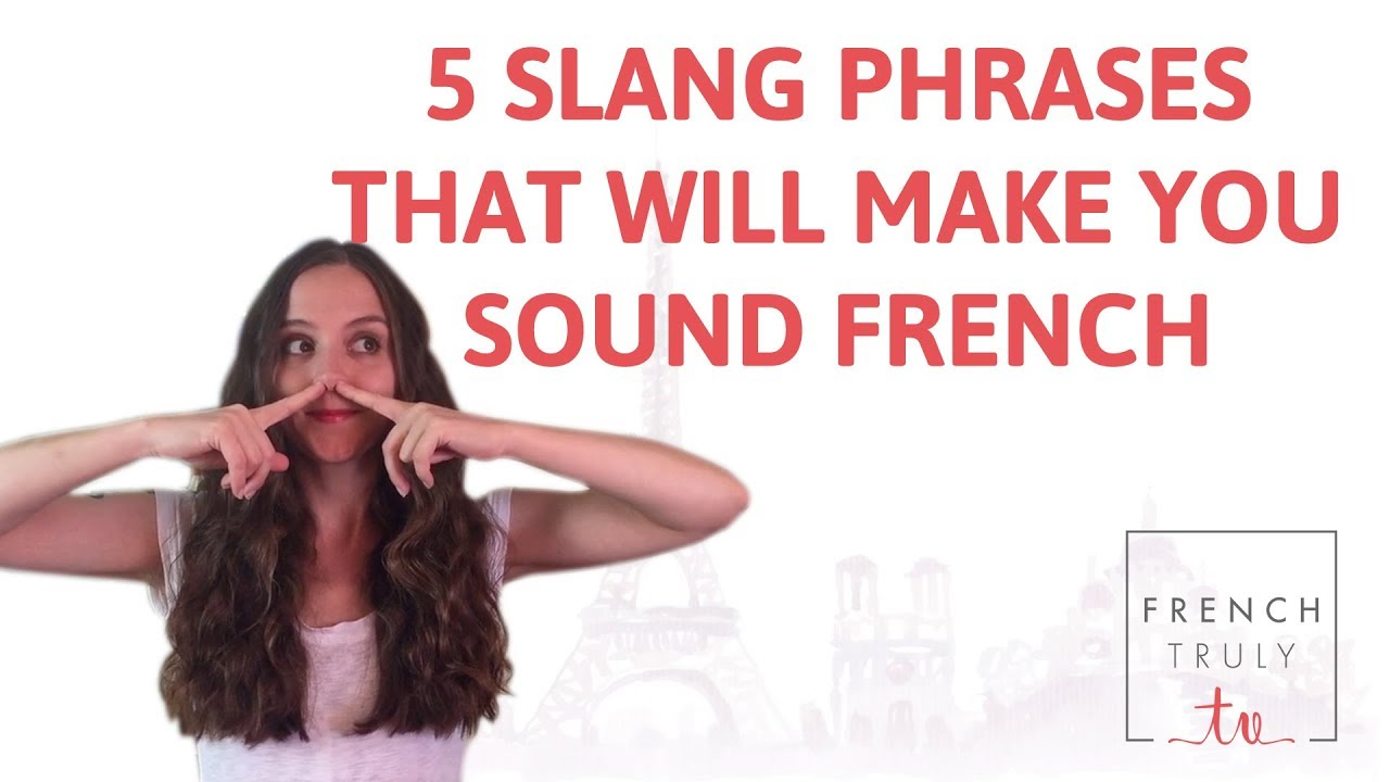 5 slang french phrases that will make you sound french youtube 5 slang french phrases that will make you sound french m4hsunfo