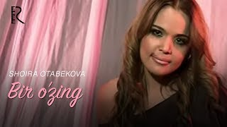 Shoira Otabekova - Bir o'zing | Шоира Отабекова - Бир узинг