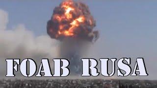 """FOAB - """"El padre de toda las bombas"""" y es Rusa!"""