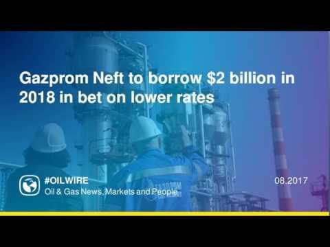 Gazprom Neft to borrow $2 billion in 2018 in bet on lower rates