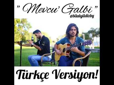 Mevcu Galbi türkce versiyon #bilalyıldız