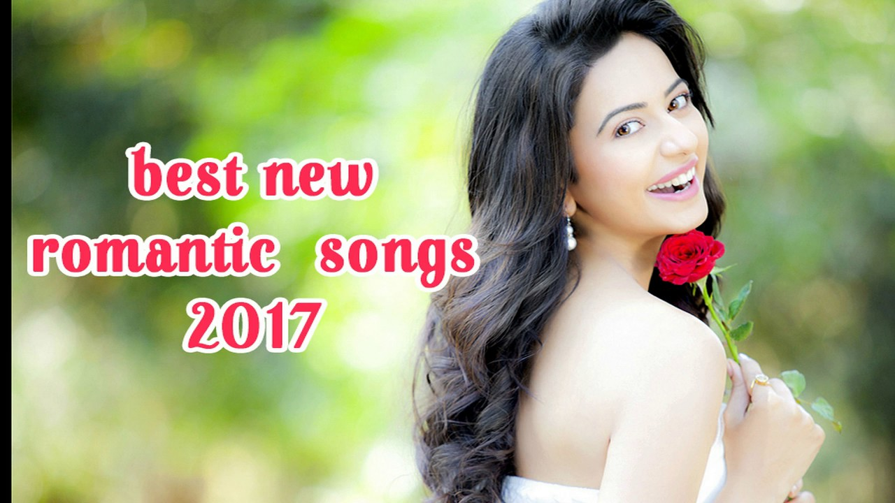 BEST NEW ROMANTIC SONGS 2017 - All time hit Bollywood Love ...