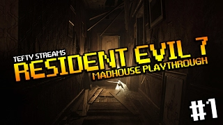 Lets Play RESIDENT EVIL 7 [PC] - MADHOUSE Run - Episode 1