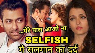 Salman khan Past pain Revelad in Selfish song Race 3, Salman khan Hearts BROKEN many times Race 3
