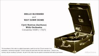 Hello Bluebird + Way Down Home ~ Cyril (Ramon) Newton, baritone (~ 1927)
