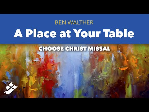 A Place at Your Table - Ben Walther - Choose Christ Missal 2020