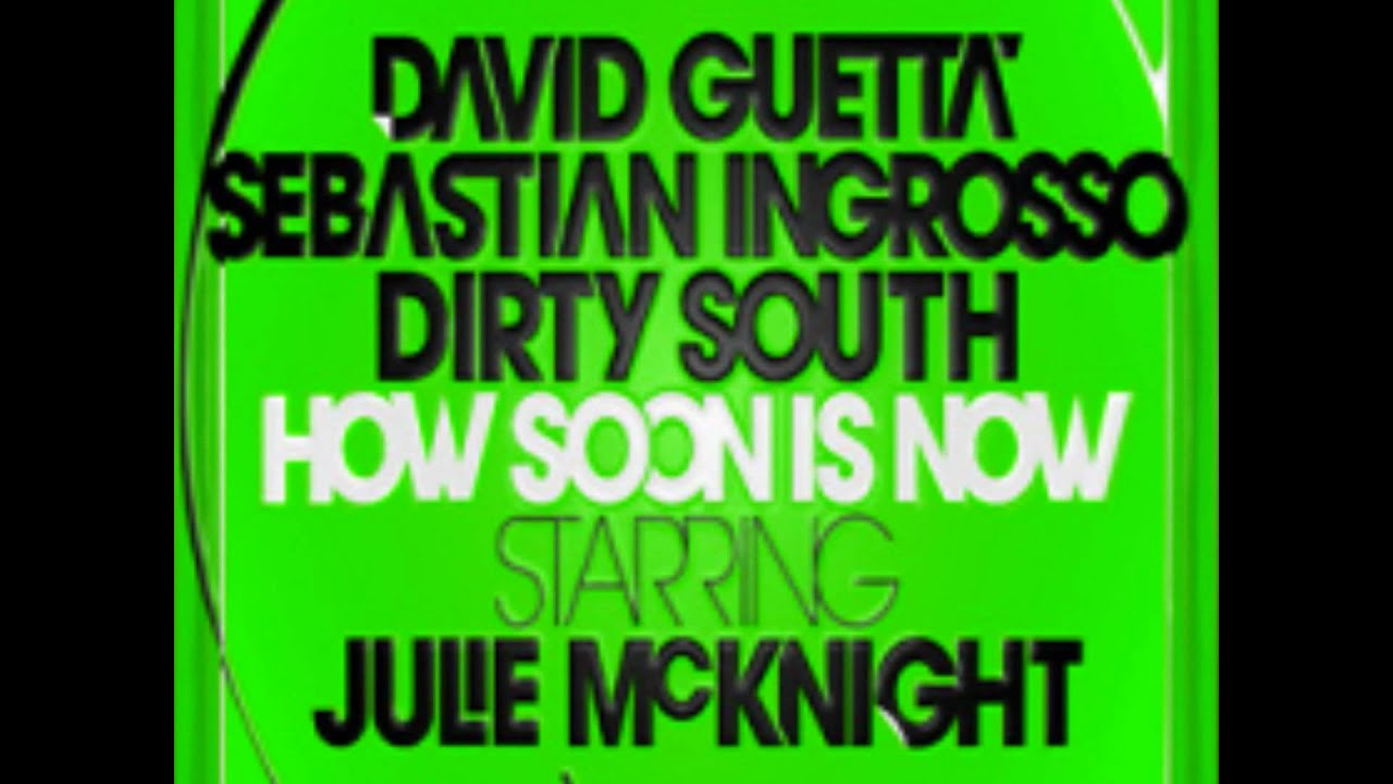 Download David Guetta Sebastian Ingrosso Dirty South ft Julie McKnight- How Soon is Now (Extended Mix) HD