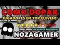 COMO DOPAR JUGADORES (YA-NERFEADO) | Top Eleven | NozaGamer