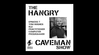 Hangry Caveman Ep7 with Tom Hughes (Computer Programer and BJJ practitioner, competitor, instructor)