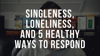 Christian Singleness, Loneliness, & 5 Healthy Ways to Respond