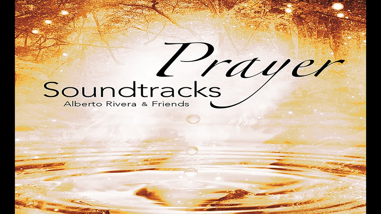 Kimberly & Alberto Rivera - Prayer Soundtracks (2015)