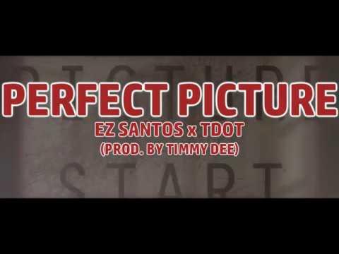 EZ SANTOS x T DOT - PERFECT PICTURE (PROD. BY TIMMY DEE)