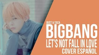 Download BIGBANG - Let's Not Fall In Love [ Cover Español / Spanish Cover ] Soged Gust & Taca Mp3