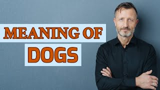 Dogs | Meaning of dogs
