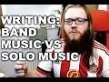 Writing Bands Music vs Solo Music