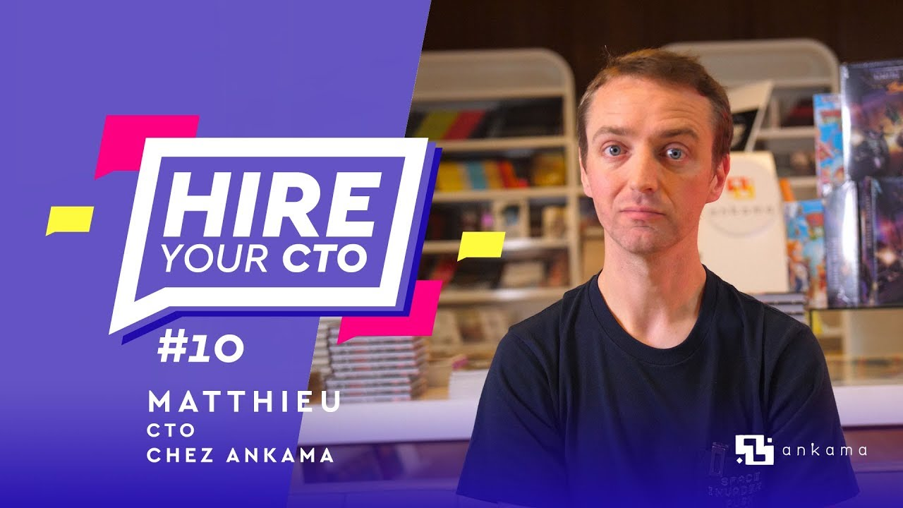 Hire Your CTO - Épisode 10 - Matthieu, Responsable du Dev Web chez Ankama