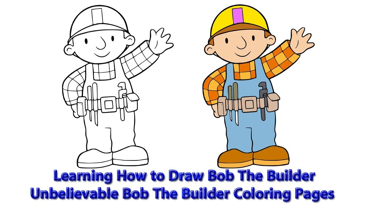 Learning How to Draw Bob The Builder   Unbelievable Bob The Builder  Coloring Pages