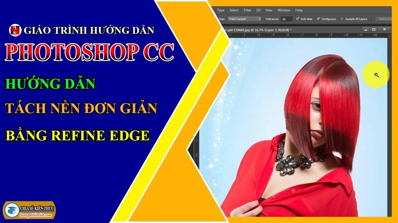 Hướng Dẫn Tách Nền Đơn Giản Bằng Refine Edge | Photoshop CC | Lương Minh Triết