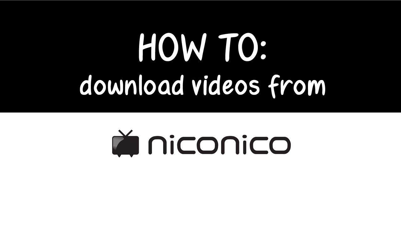 HOW TO: download videos from niconico!