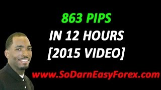 863 Pips In 12 Hours [from 2015] - So Darn Easy Forex