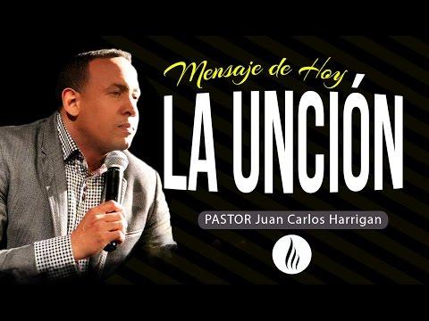 LA UNCIÓN - PASTOR JUAN CARLOS HARRIGAN