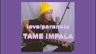 Love/Paranoia by Tame Impala (Cover) by Sara King