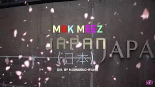 "MBK MEEZ - "" JAPAN "" DIR. @MOONDOUGHFILMS ( OFFICAL MUSIC VIDEO )"