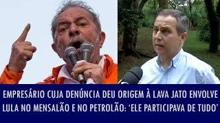 Empresário cuja denúncia deu origem à Lava Jato envolve Lula no mensalão e no petrolão