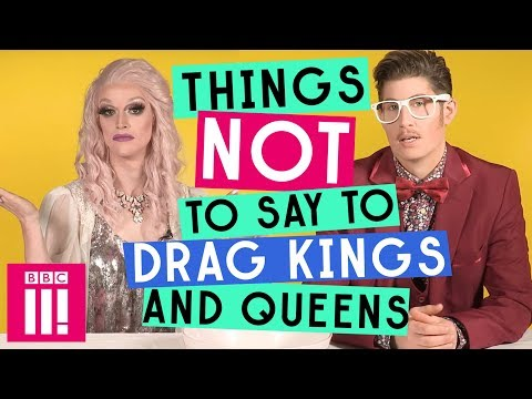 Things Not To Say To Drag Kings And Queens